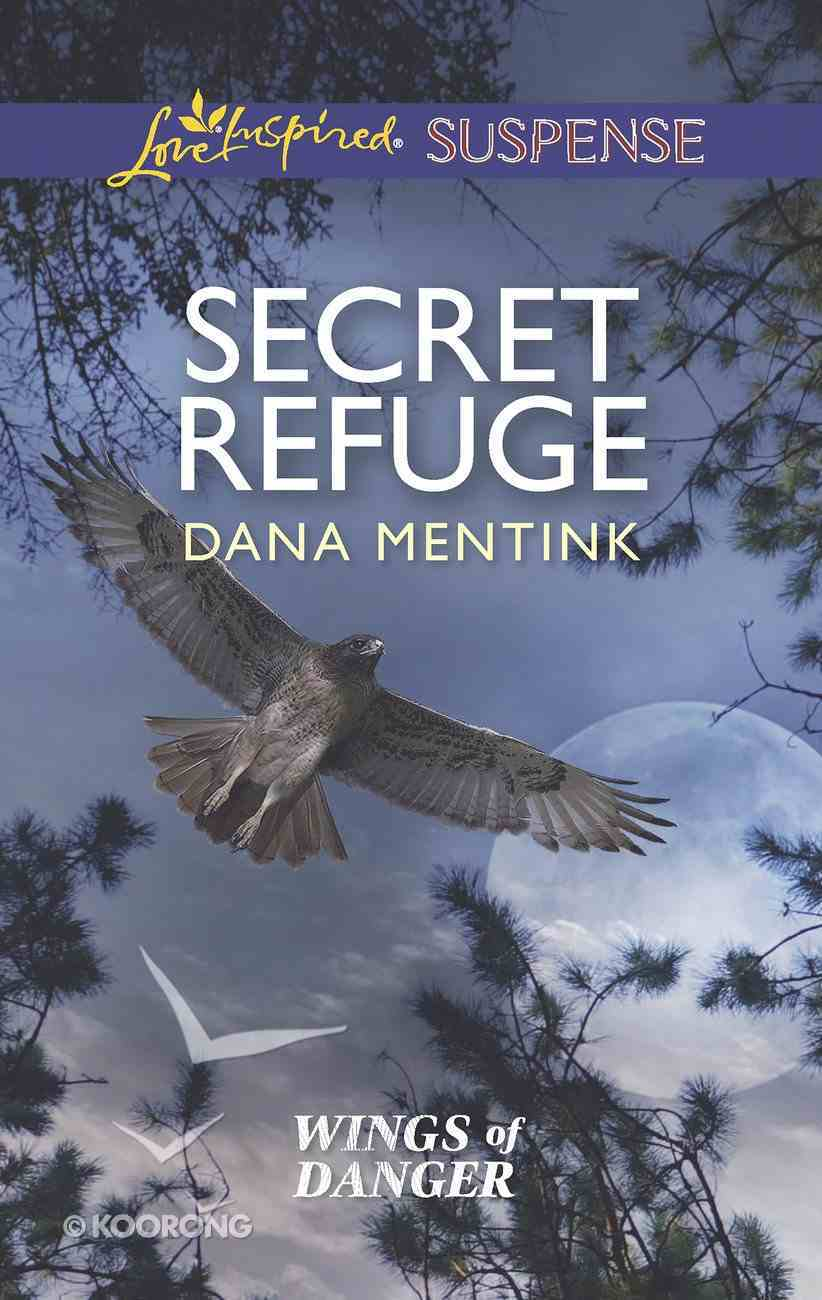 Secret Refuge (Wings of Danger) (Love Inspired Suspense Series) eBook