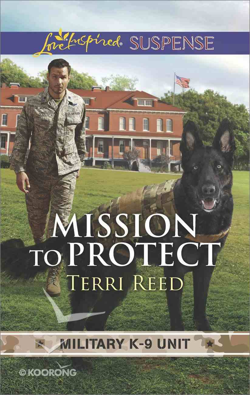 Mission to Protect (Military K-9 Unit) (Love Inspired Suspense Series) Mass Market