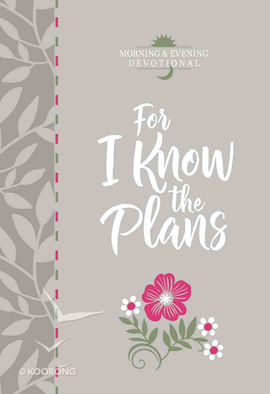 For I Know the Plans (Morning & Evening Devotional) eBook