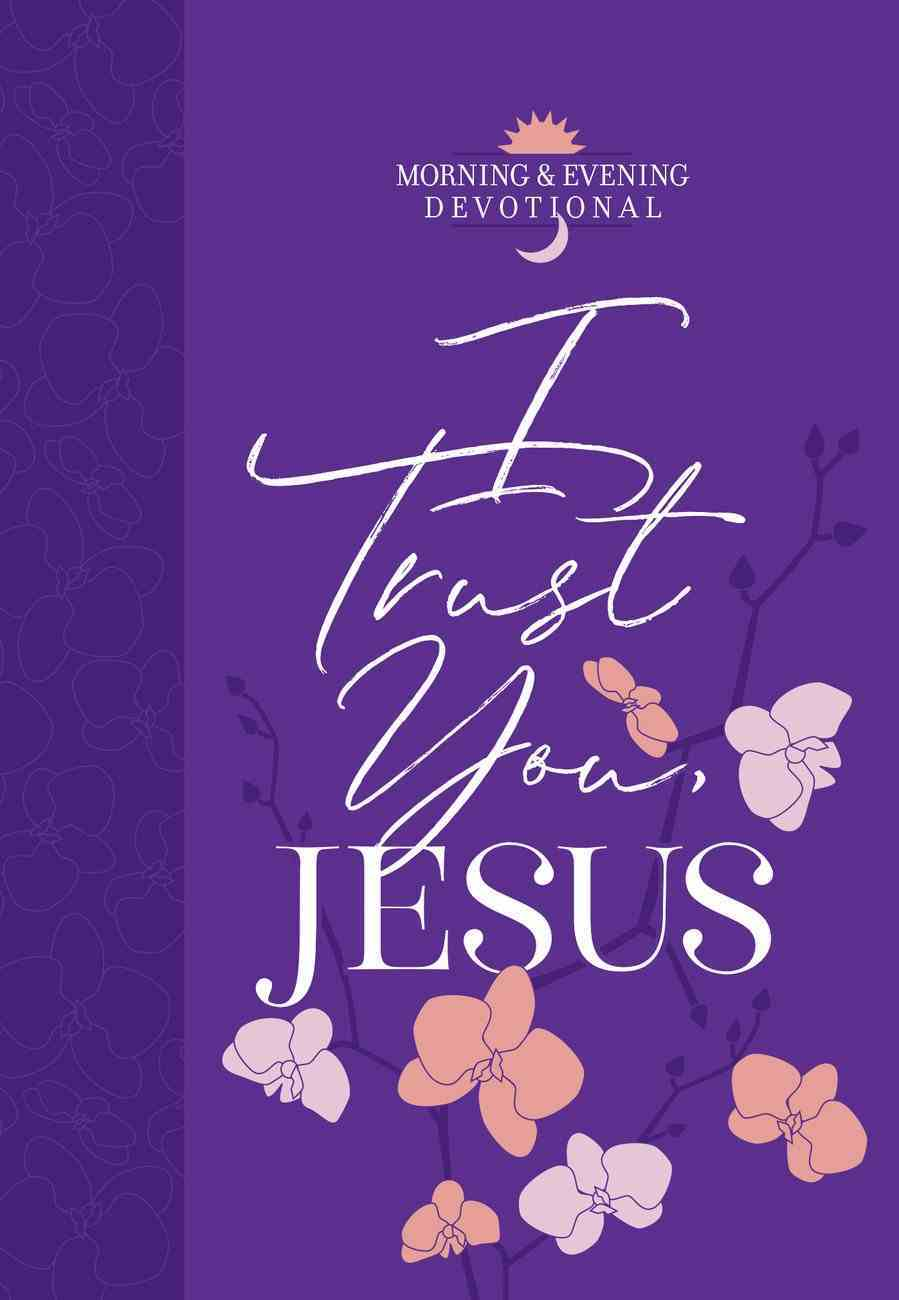 I Trust You, Jesus (Morning & Evening Devotional) eBook