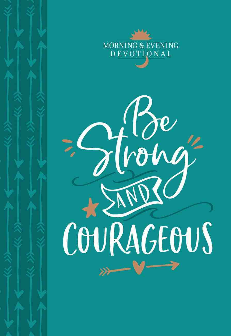 Be Strong and Courageous (Morning & Evening Devotional) eBook