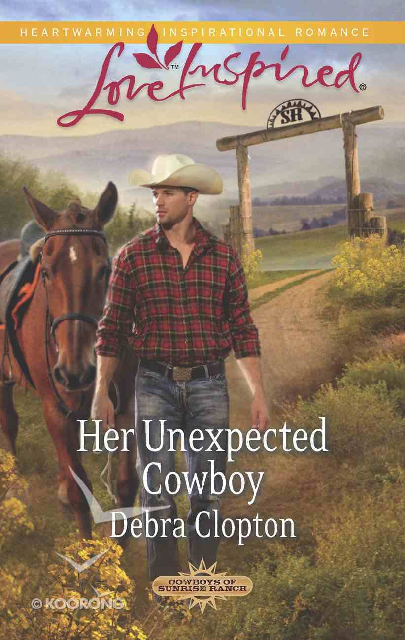 Her Unexpected Cowboy (Cowboys of Sunrise Ranch) (Love Inspired Series) eBook