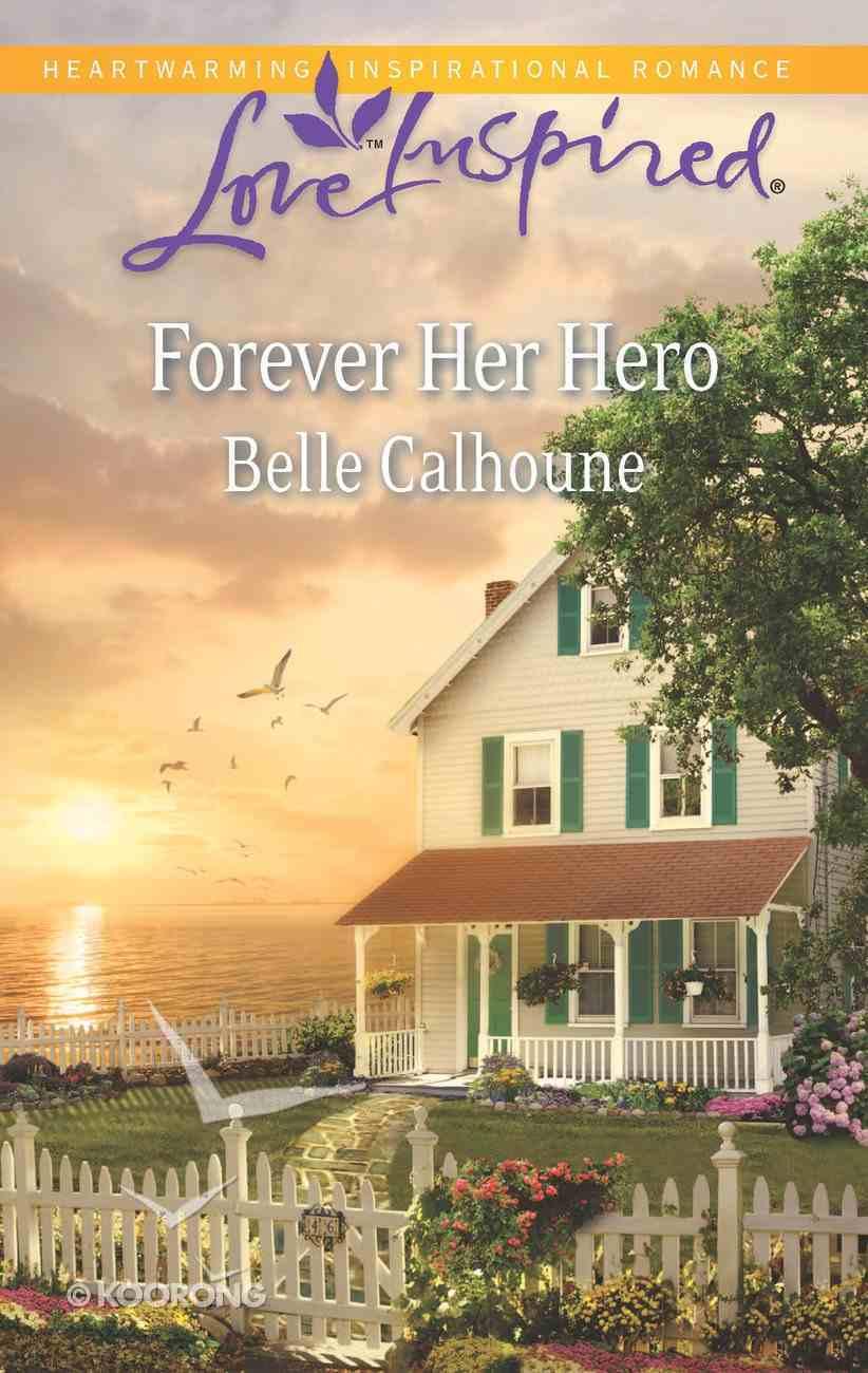 Forever Her Hero (Love Inspired Series) eBook
