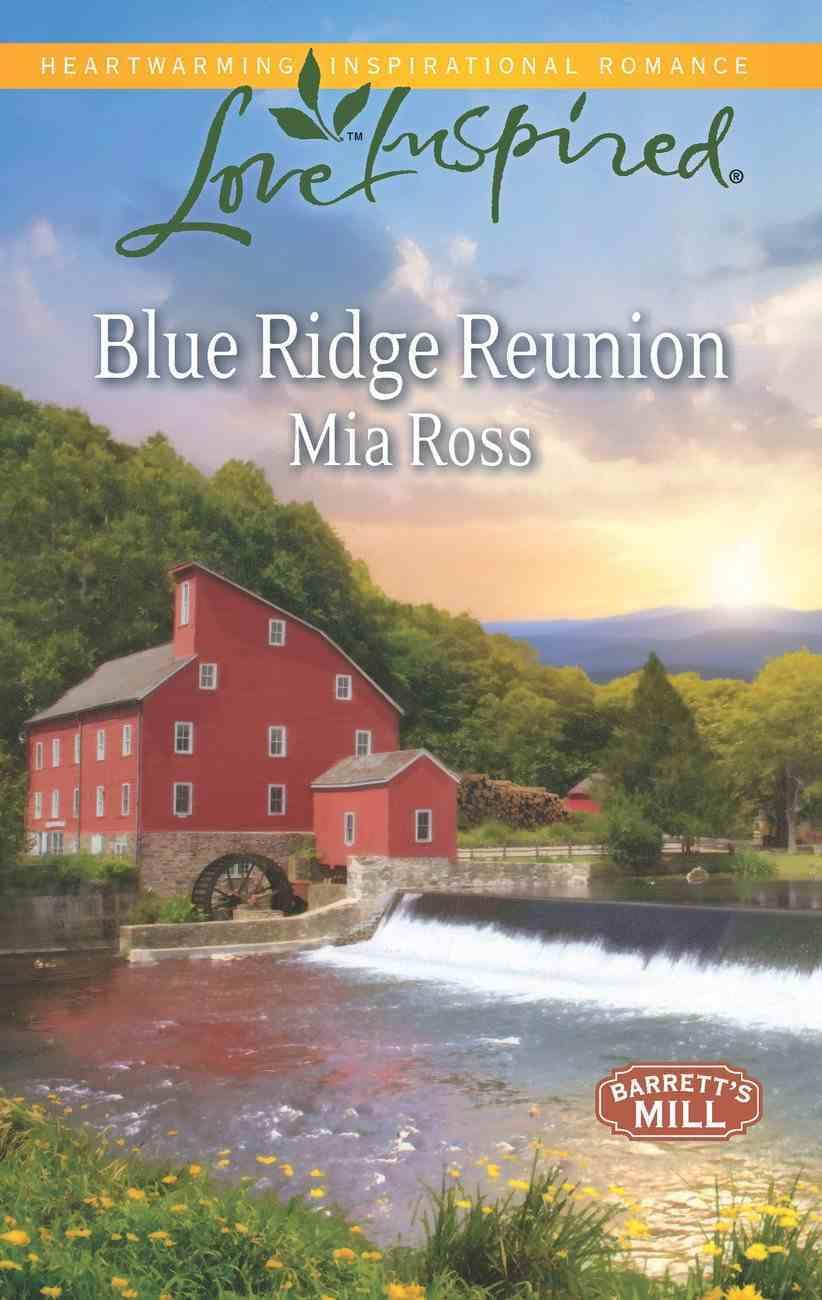 Blue Ridge Reunion (Barrett's Mill) (Love Inspired Series) eBook