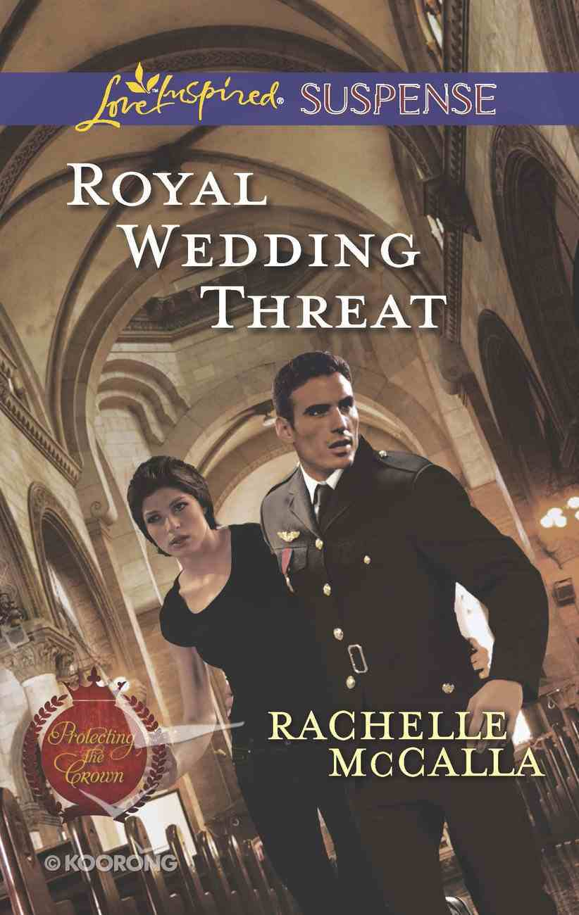 Royal Wedding Threat (Protecting the Crown) (Love Inspired Suspense Series) eBook