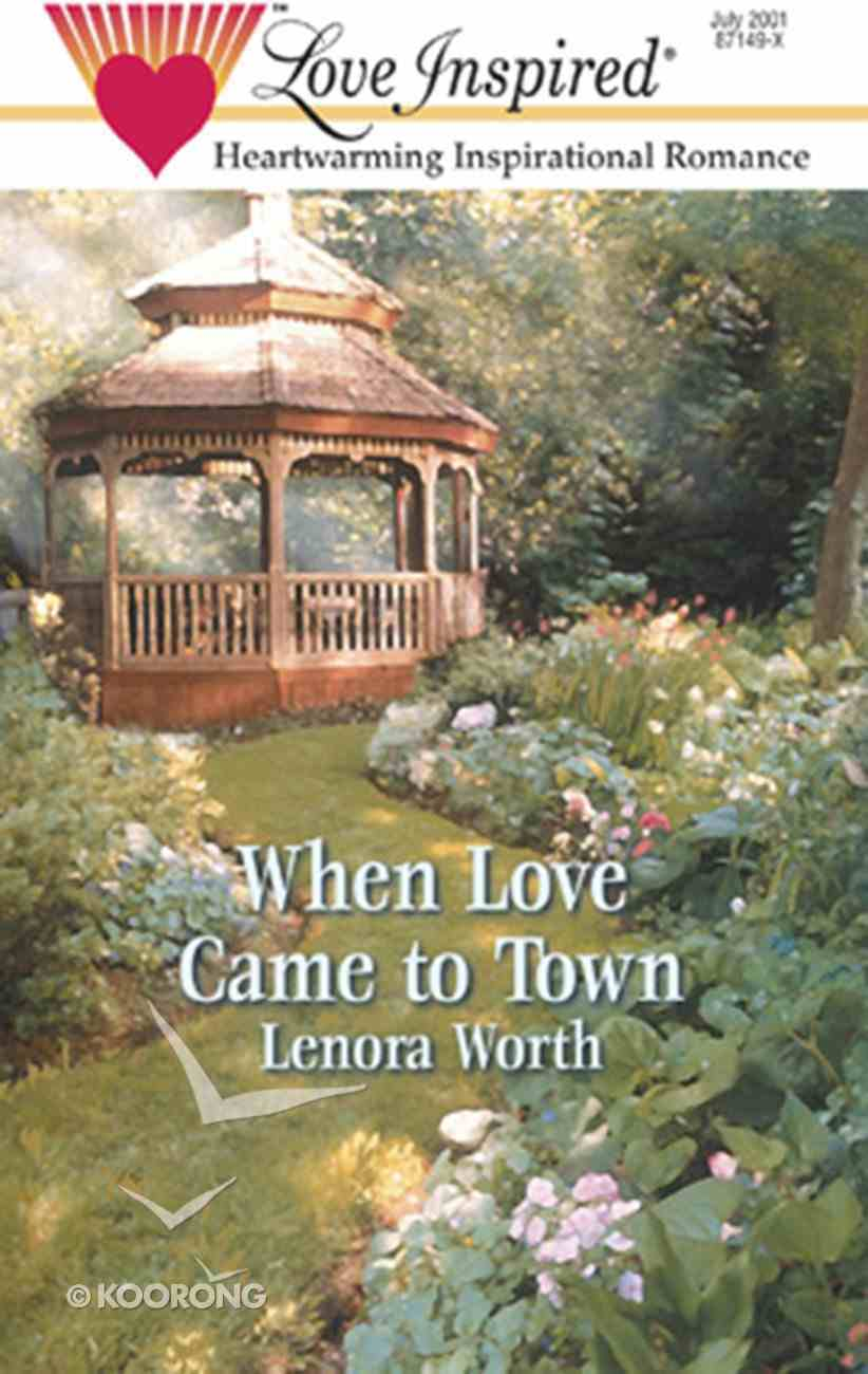 When Love Came to Town (In the Garden #01) (Love Inspired Series) eBook
