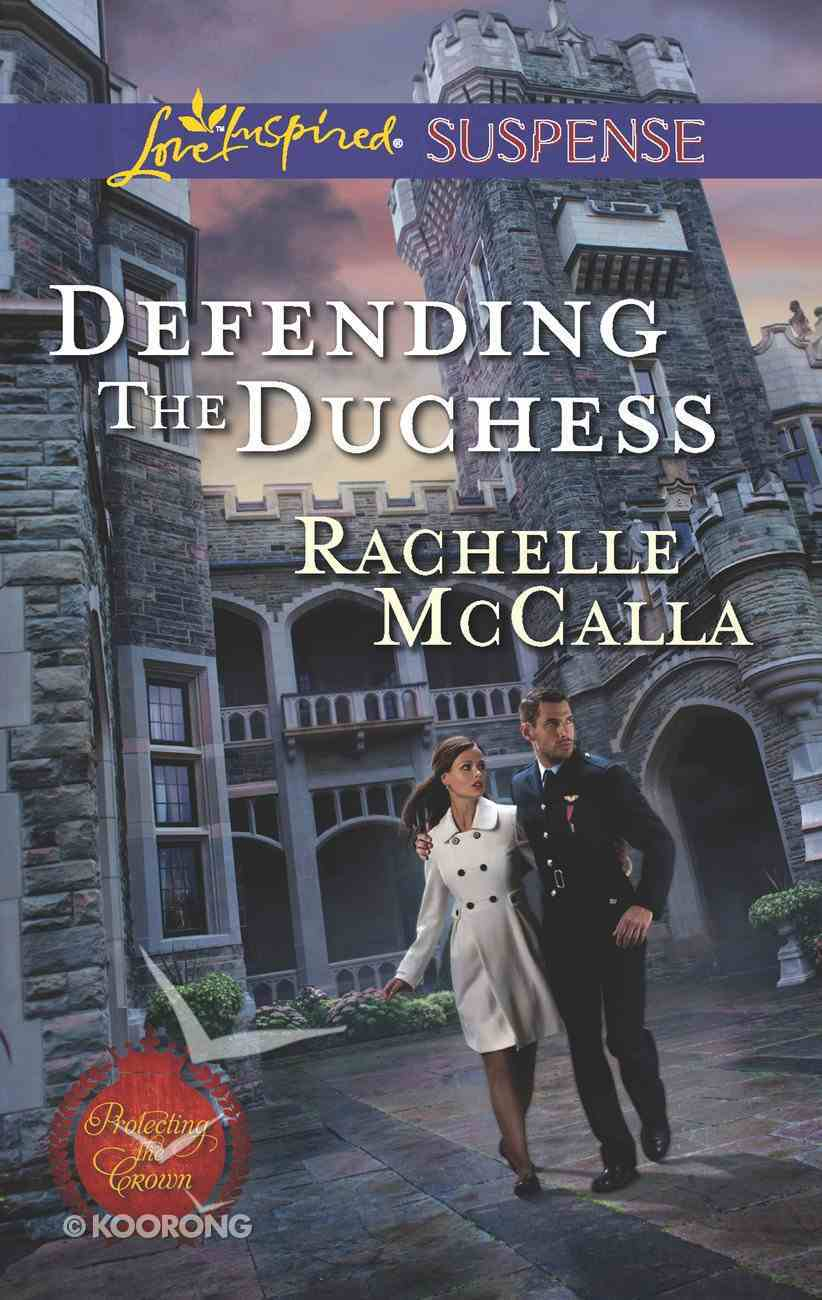 Defending the Duchess (Protecting the Crown) (Love Inspired Suspense Series) eBook