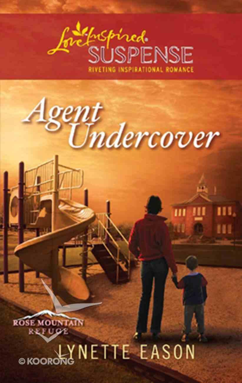 Agent Undercover (Rose Mountain Refuge) (Love Inspired Suspense Series) eBook