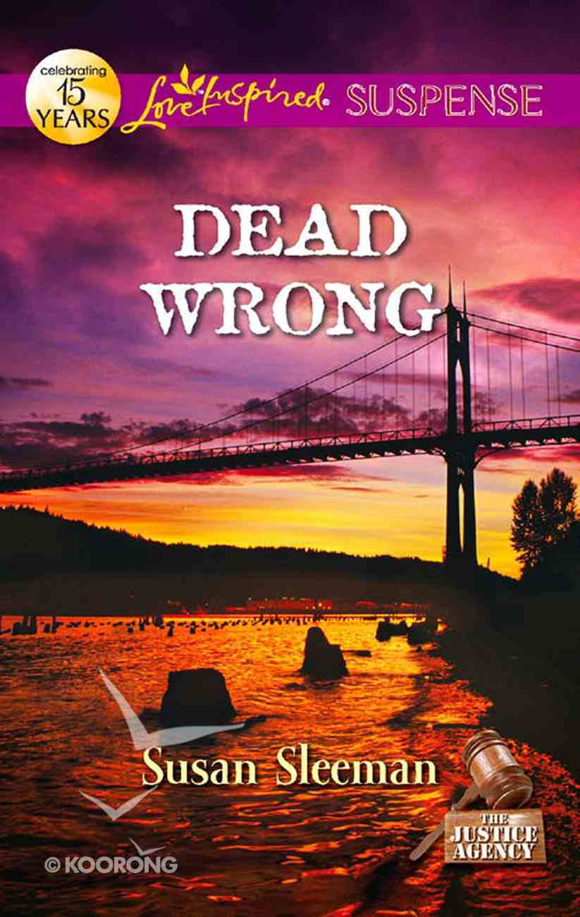 Dead Wrong (The Justice Agency) (Love Inspired Suspense Series) eBook