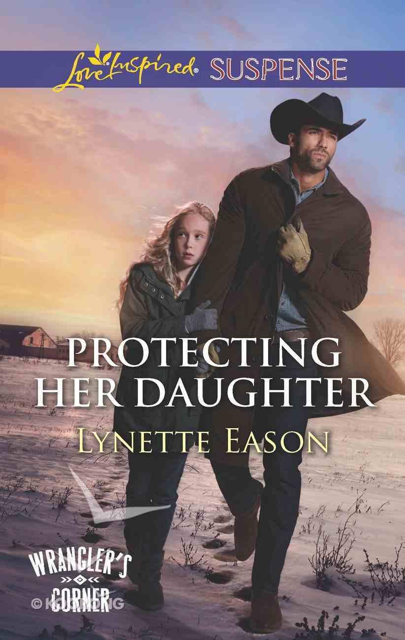 Protecting Her Daughter (Wrangler's Corner) (Love Inspired Suspense Series) eBook