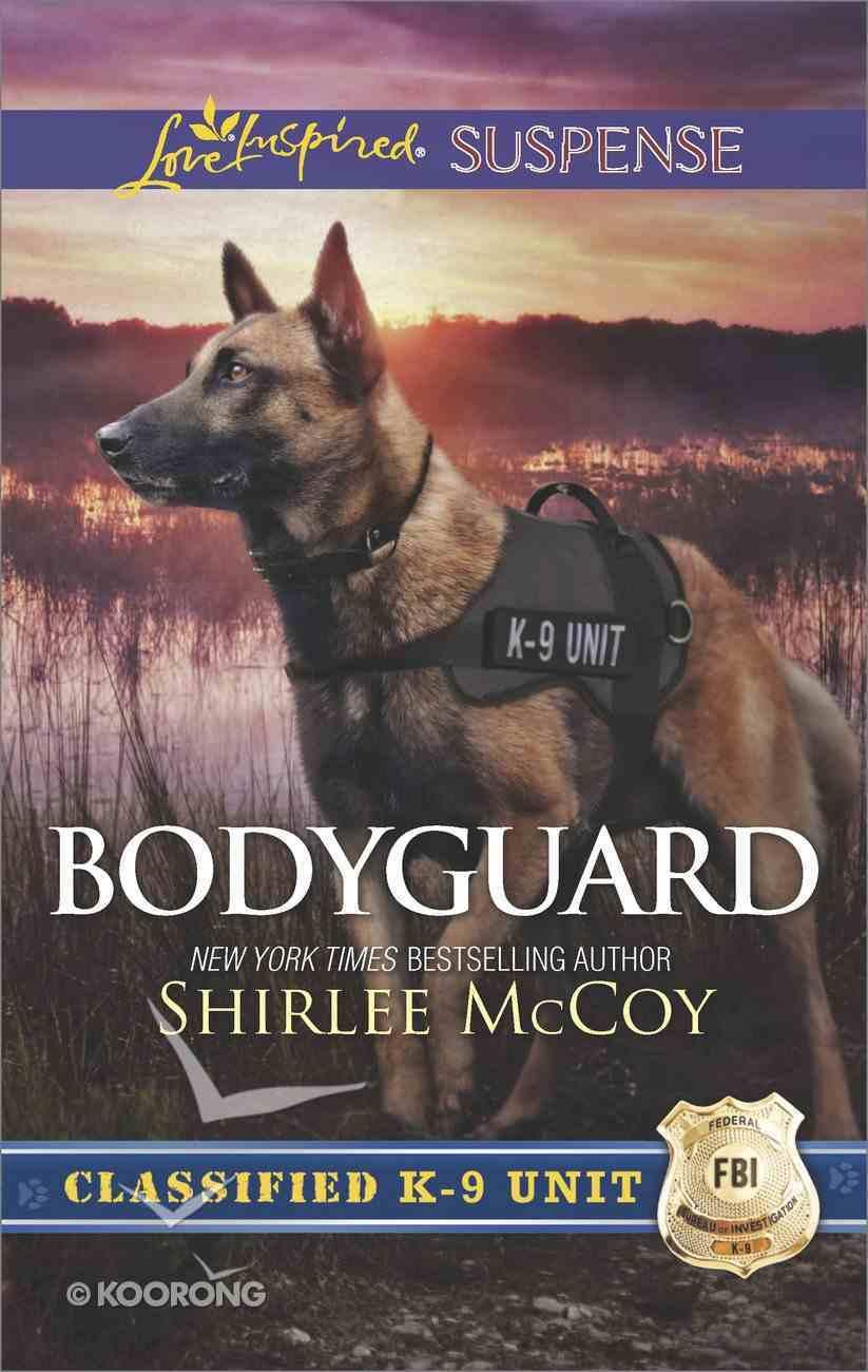 Bodyguard (Classified K-9 Unit) (Love Inspired Suspense Series) eBook