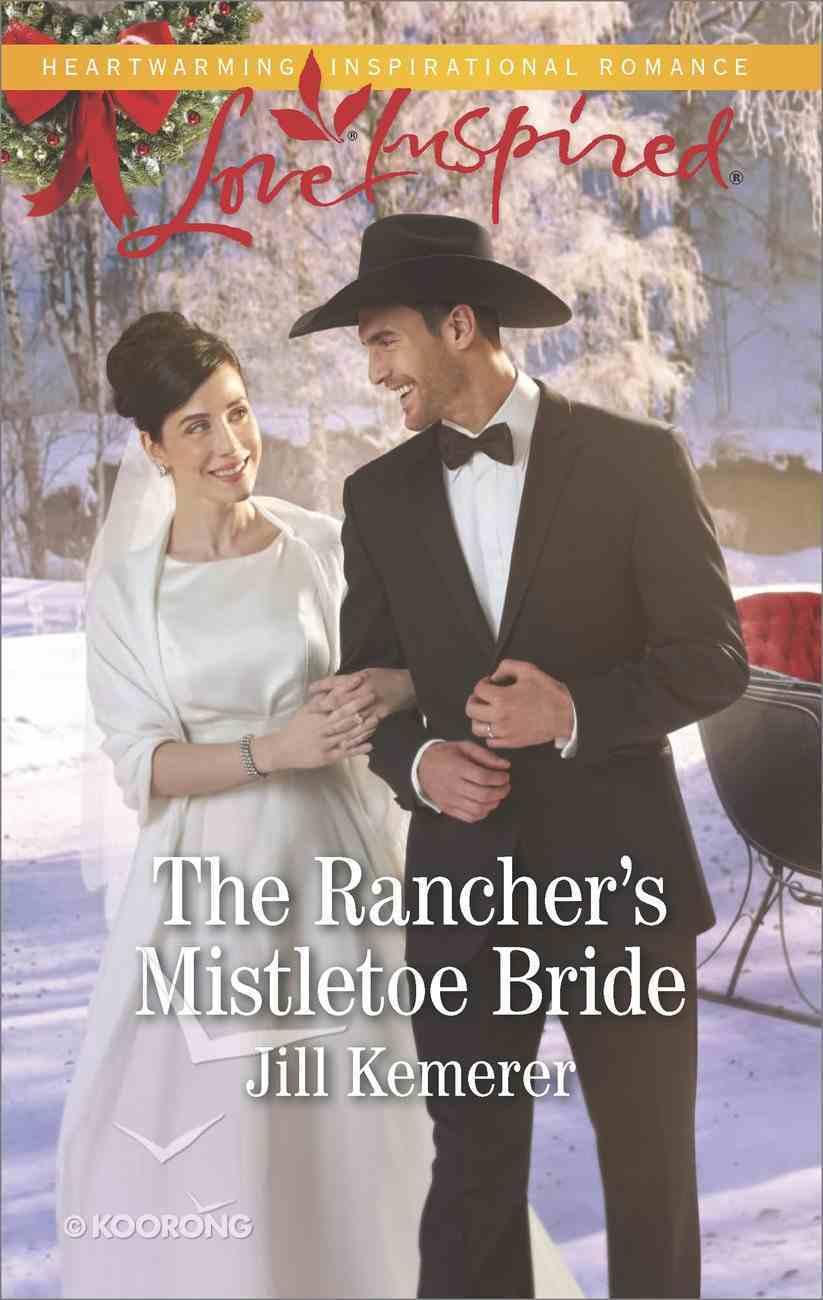 The Rancher's Mistletoe Bride (Wyoming Cowboys) (Love Inspired Series) eBook