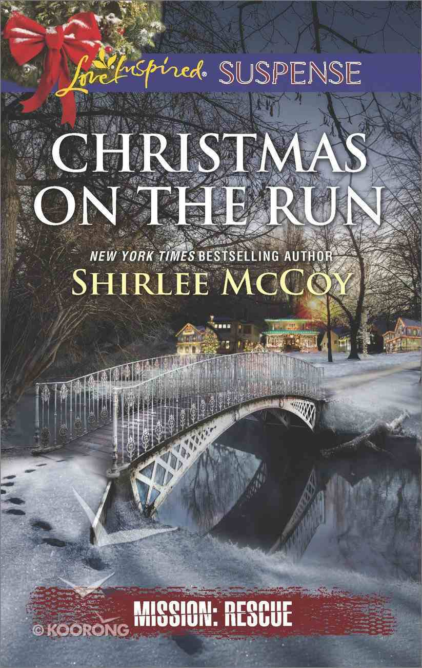 Christmas on the Run (Mission: Rescue) (Love Inspired Suspense Series) eBook