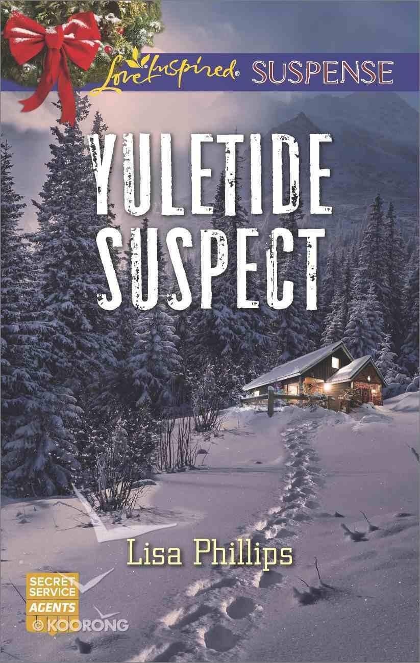 Yuletide Suspect (Secret Service Agents) (Love Inspired Suspense Series) eBook