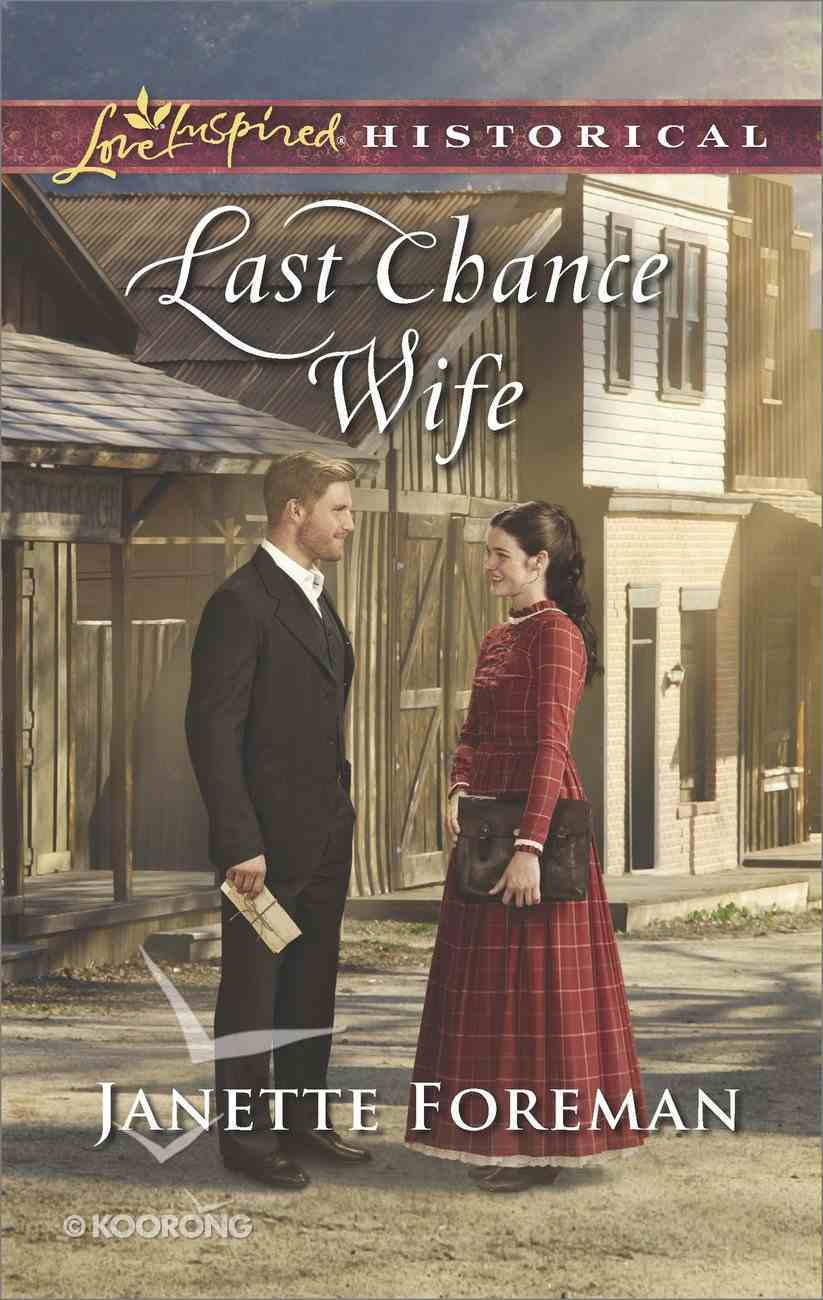 Last Chance Wife (Love Inspired Series Historical) eBook