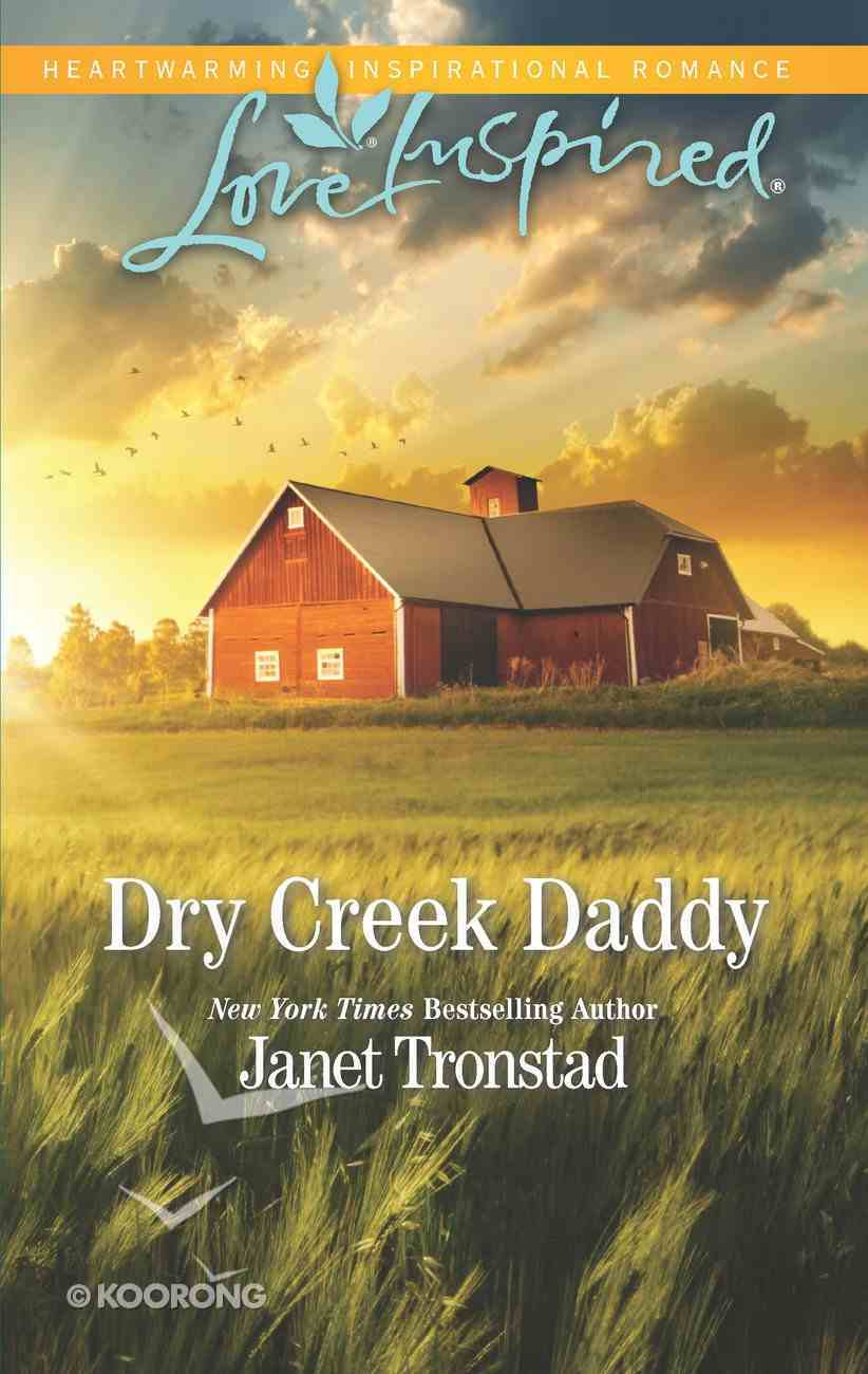 Dry Creek Daddy (Dry Creek) (Love Inspired Series) eBook