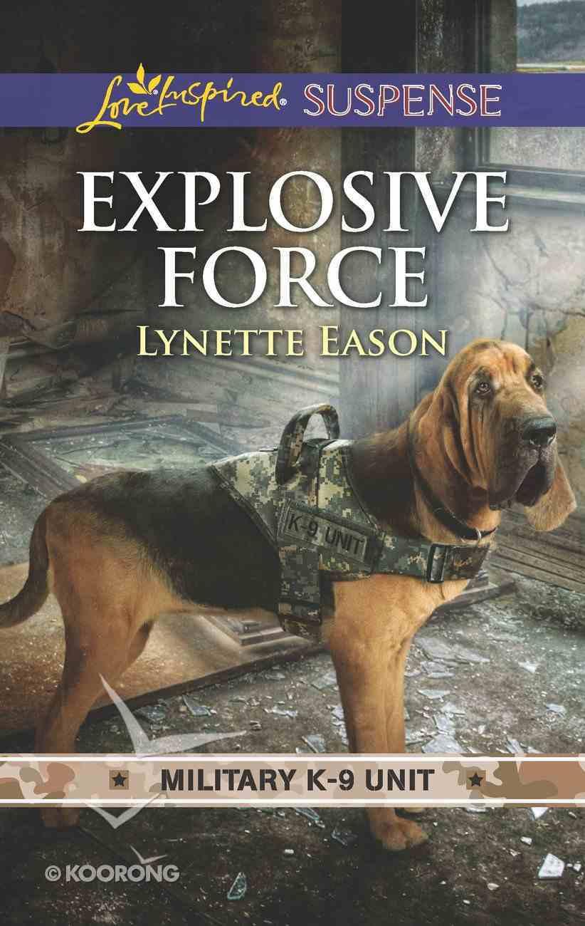 Explosive Force (Military K-9 Unit #06) (Love Inspired Suspense Series) eBook