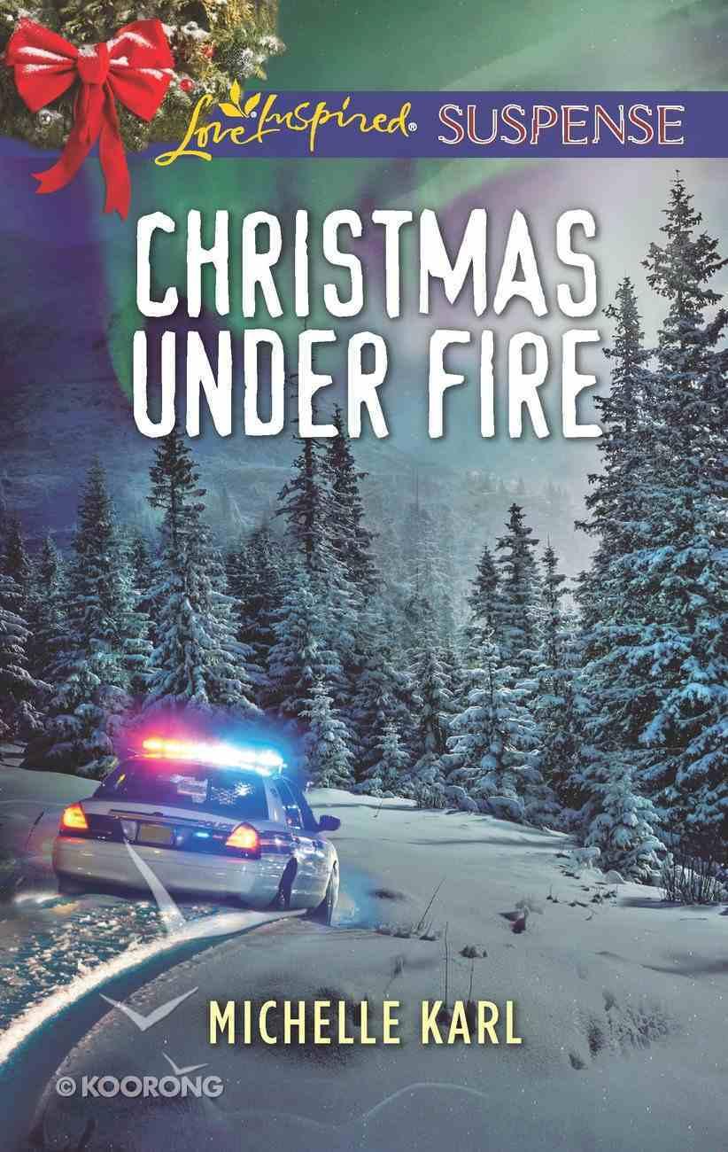 Christmas Under Fire (Mountie Brotherhood) (Love Inspired Suspense Series) eBook