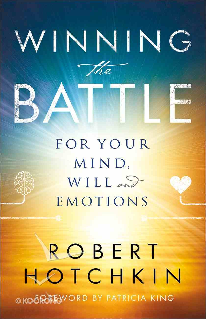 Winning the Battle For Your Mind, Will and Emotions eBook