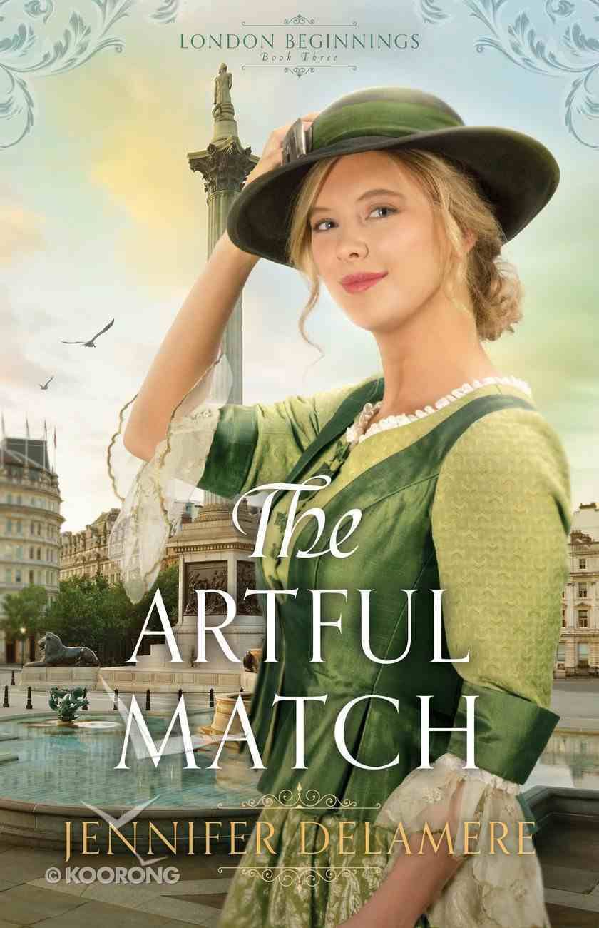 The Artful Match  (London Beginnings Book #3) (#03 in London Beginnings Series) eBook