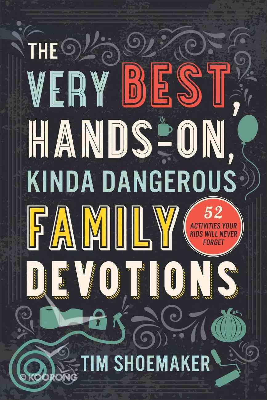The Very Best, Hands-On, Kinda Dangerous Family Devotions eBook