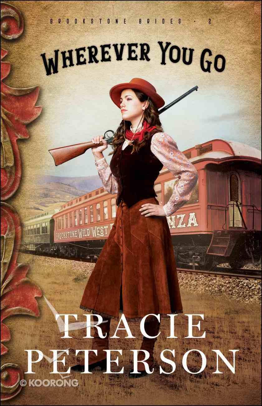 Wherever You Go (Brookstone Brides Book #2) (#02 in Brookstone Brides Series) eBook