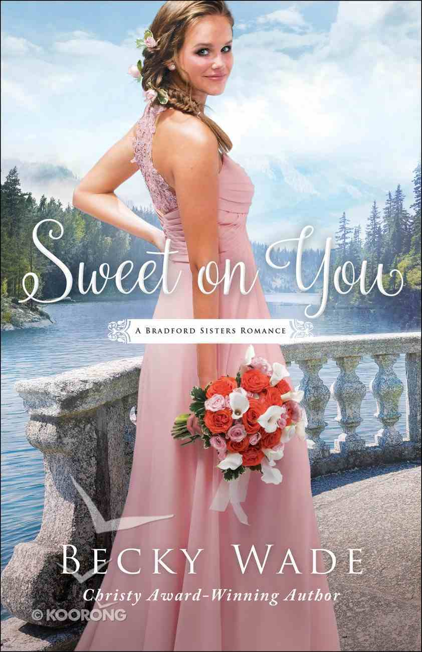 Sweet on You (A Bradford Sisters Romance Book #3) (#03 in Bradford Sisters Romance Series) eBook