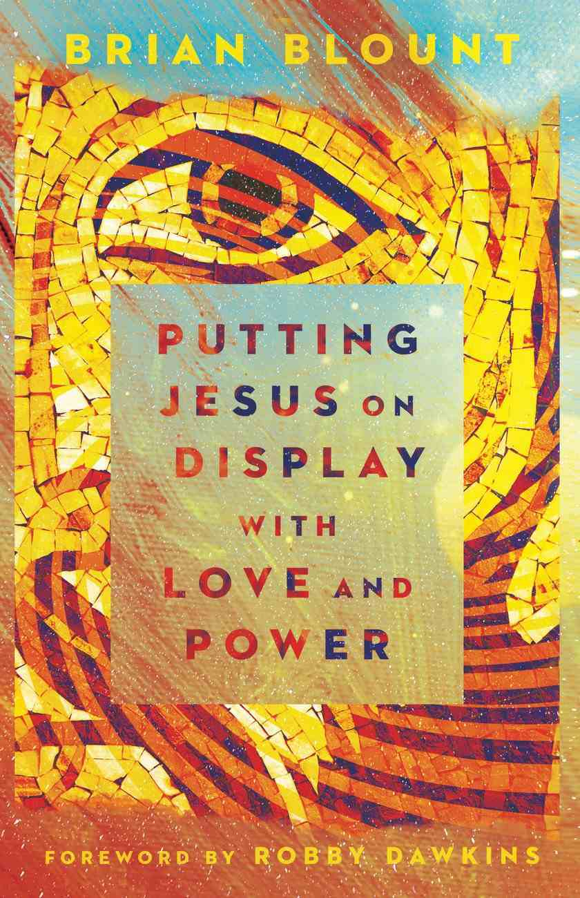 Putting Jesus on Display With Love and Power eBook