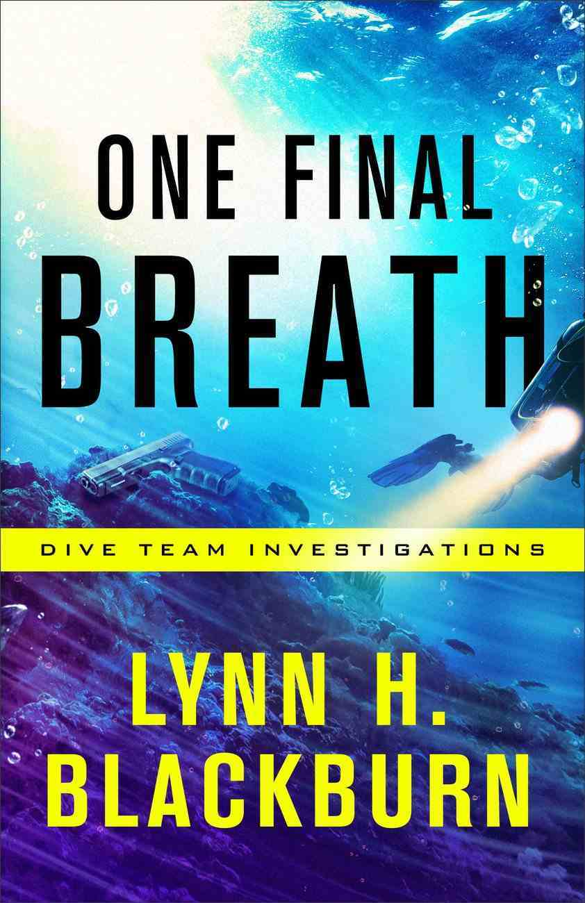 One Final Breath (Dive Team Investigations Book #3) (#03 in Dive Team Investigations Series) eBook