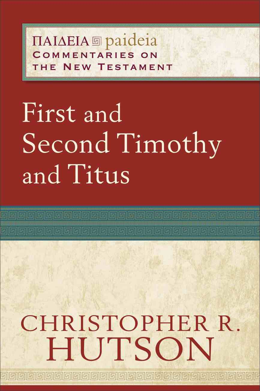 First and Second Timothy and Titus (Paideia: Commentaries on the New Testament) (Paideia Commentaries On The New Testament Series) eBook