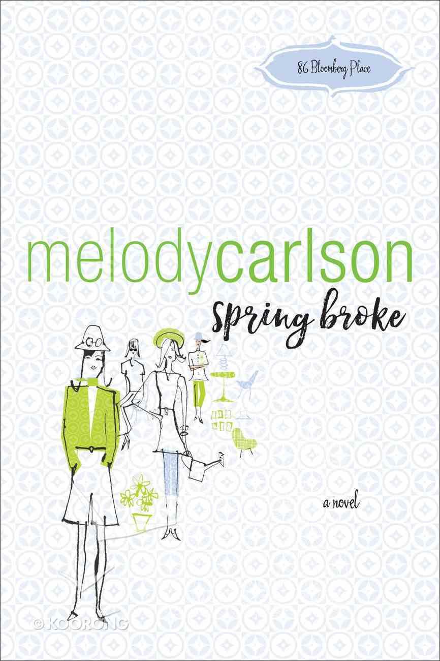 Spring Broke (86 Bloomberg Place Book #3) (#03 in 86 Bloomberg Place Series) eBook