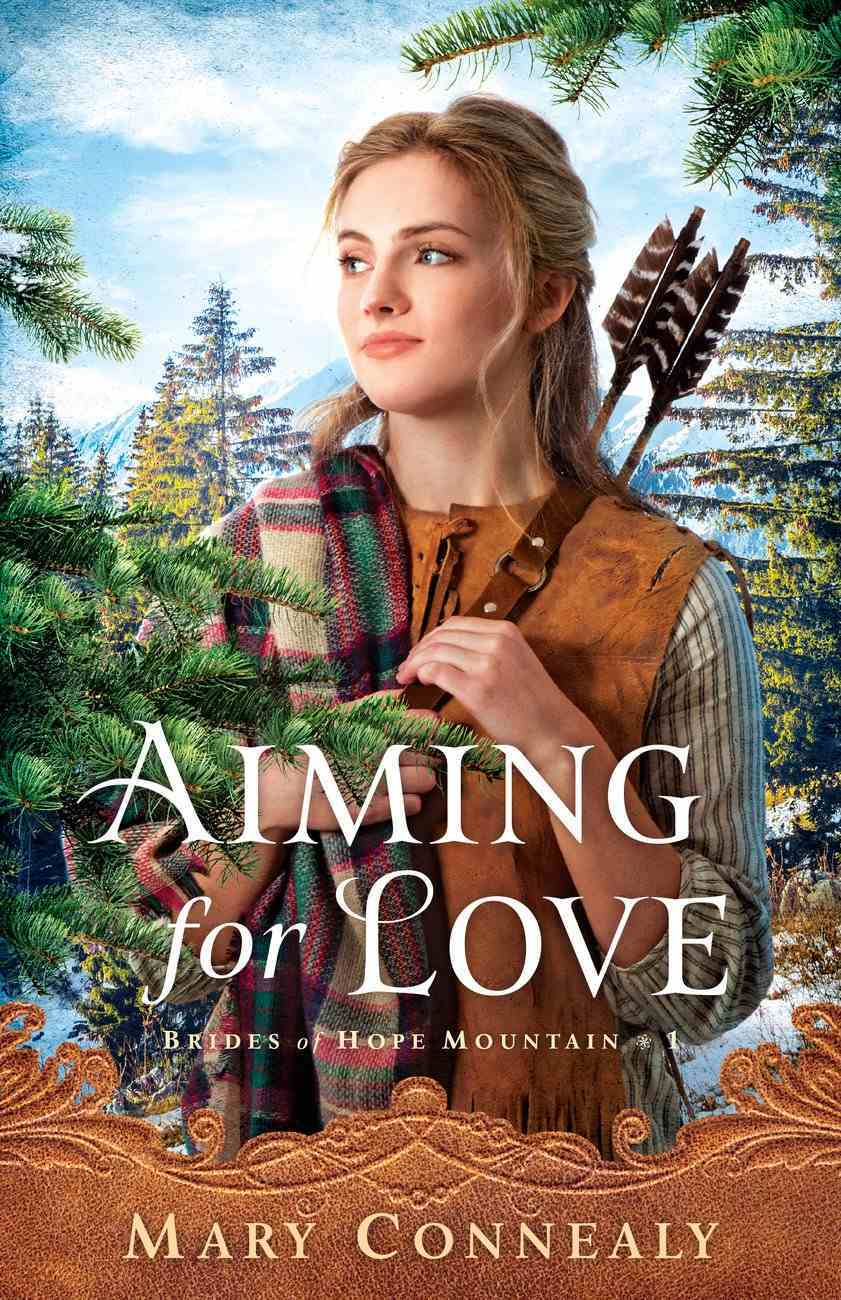Aiming For Love (Brides of Hope Mountain Book #1) (#01 in Brides Of Hope Mountain Series) eBook