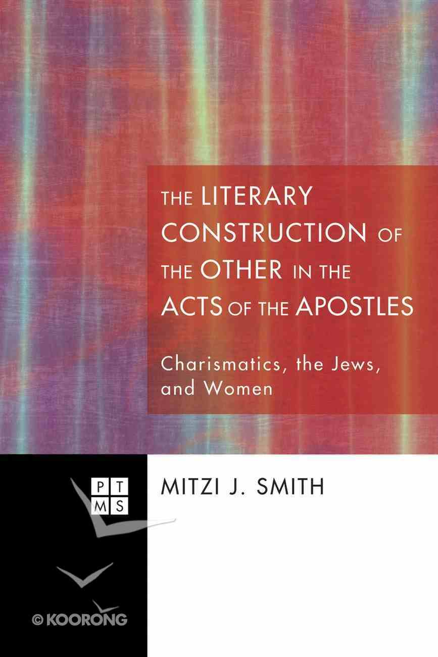 The Literary Construction of the Other in the Acts of the Apostles (#154 in Princeton Theological Monograph Series) eBook