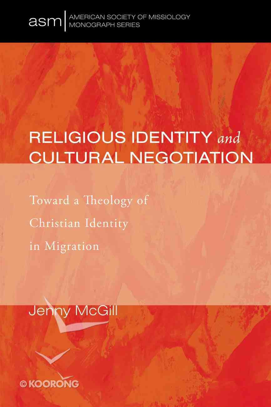 Religious Identity and Cultural Negotiation (American Society Of Missiology Monograph Series) eBook