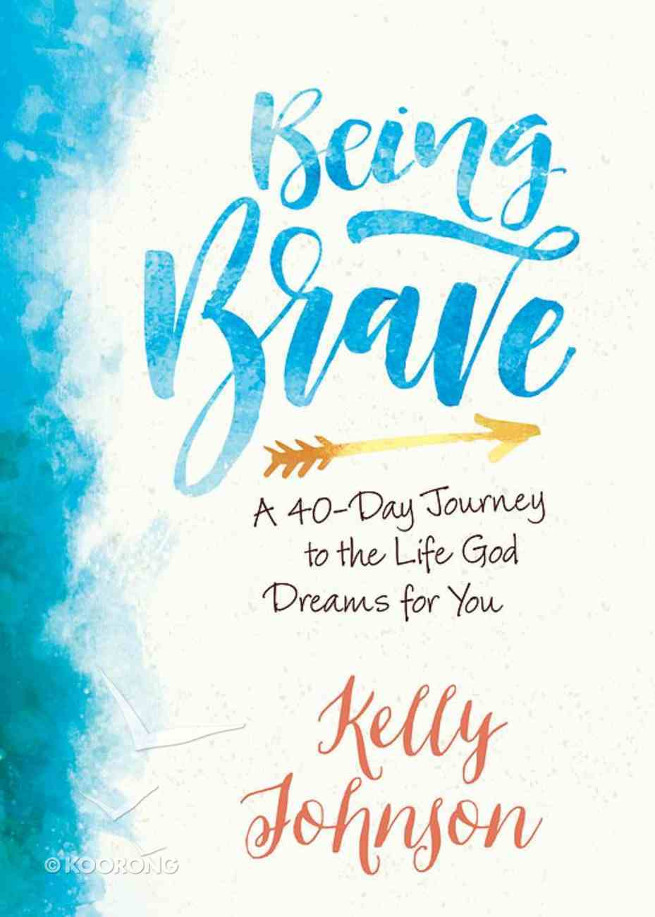 Being Brave: A 40-Day Journey to the Life God Dreams For You eBook