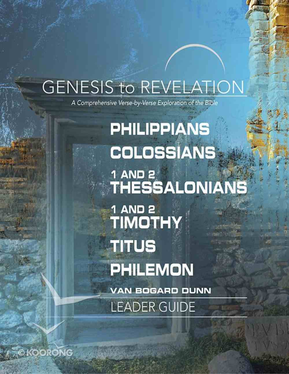 Philippians, Colossians, 1&2 Thessalonians, 1&2 Timothy, Titus, Philemon : A Comprehensive Verse-By-Verse Exploration of the Bible (Leader Guide) (Genesis To Revelation Series) eBook