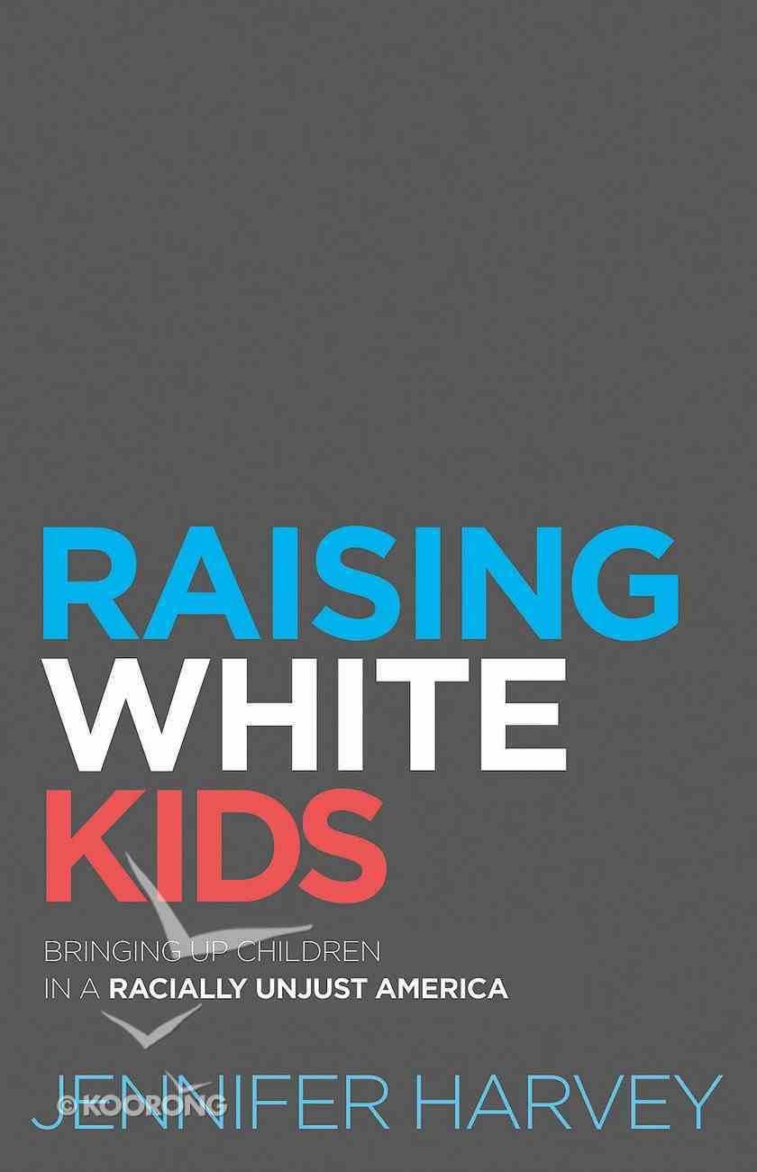 Raising White Kids: Bringing Up Children in a Racially Unjust America eBook
