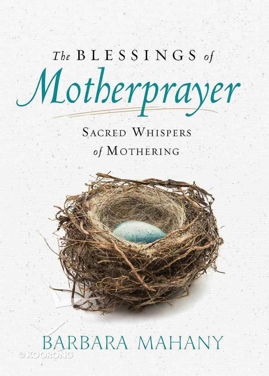 The Blessings of Motherprayer: Sacred Whispers of Mothering eBook