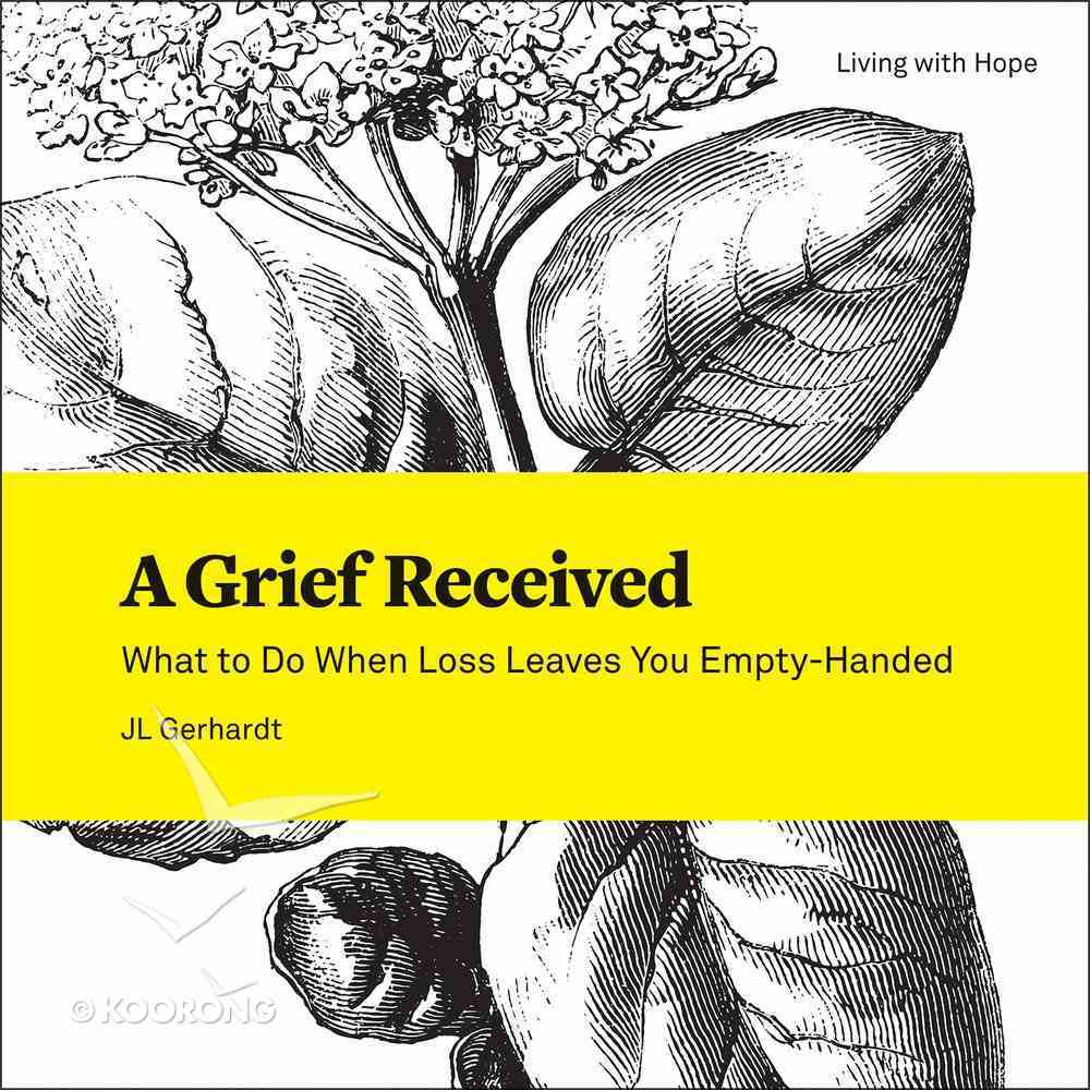 A Grief Received (Living With Hope Series) eBook