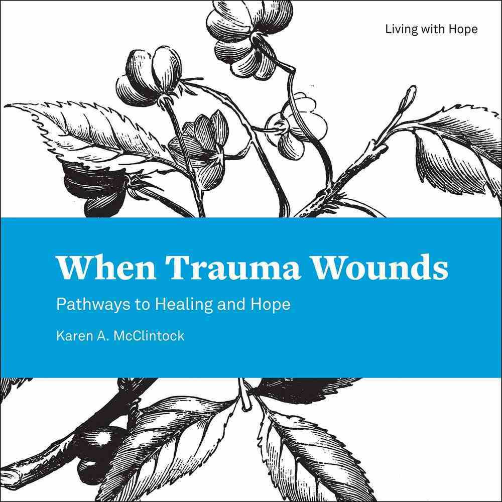 When Trauma Wounds (Living With Hope Series) eBook
