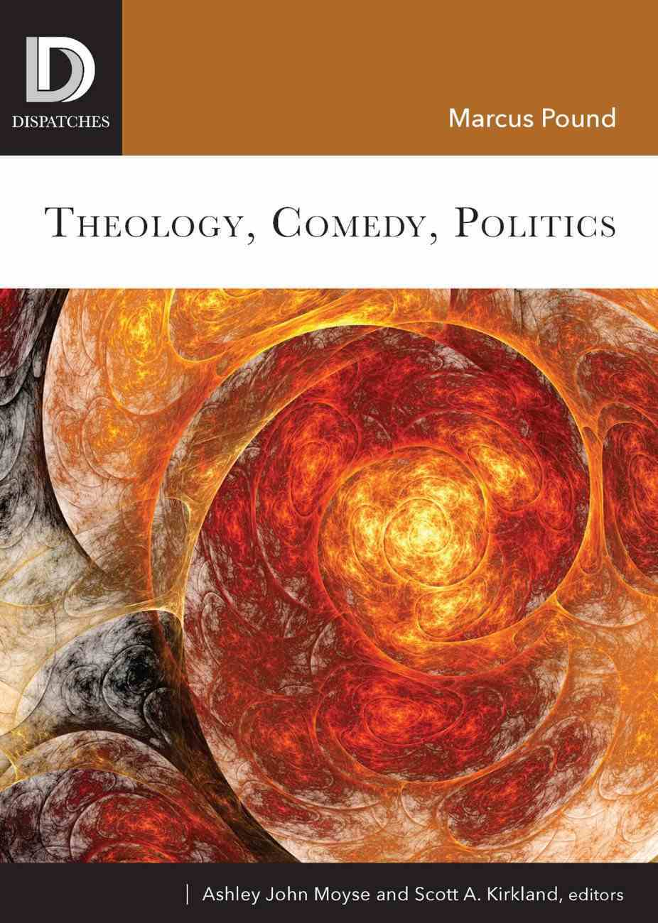 Theology, Comedy, Politics (Dispatches Series) eBook