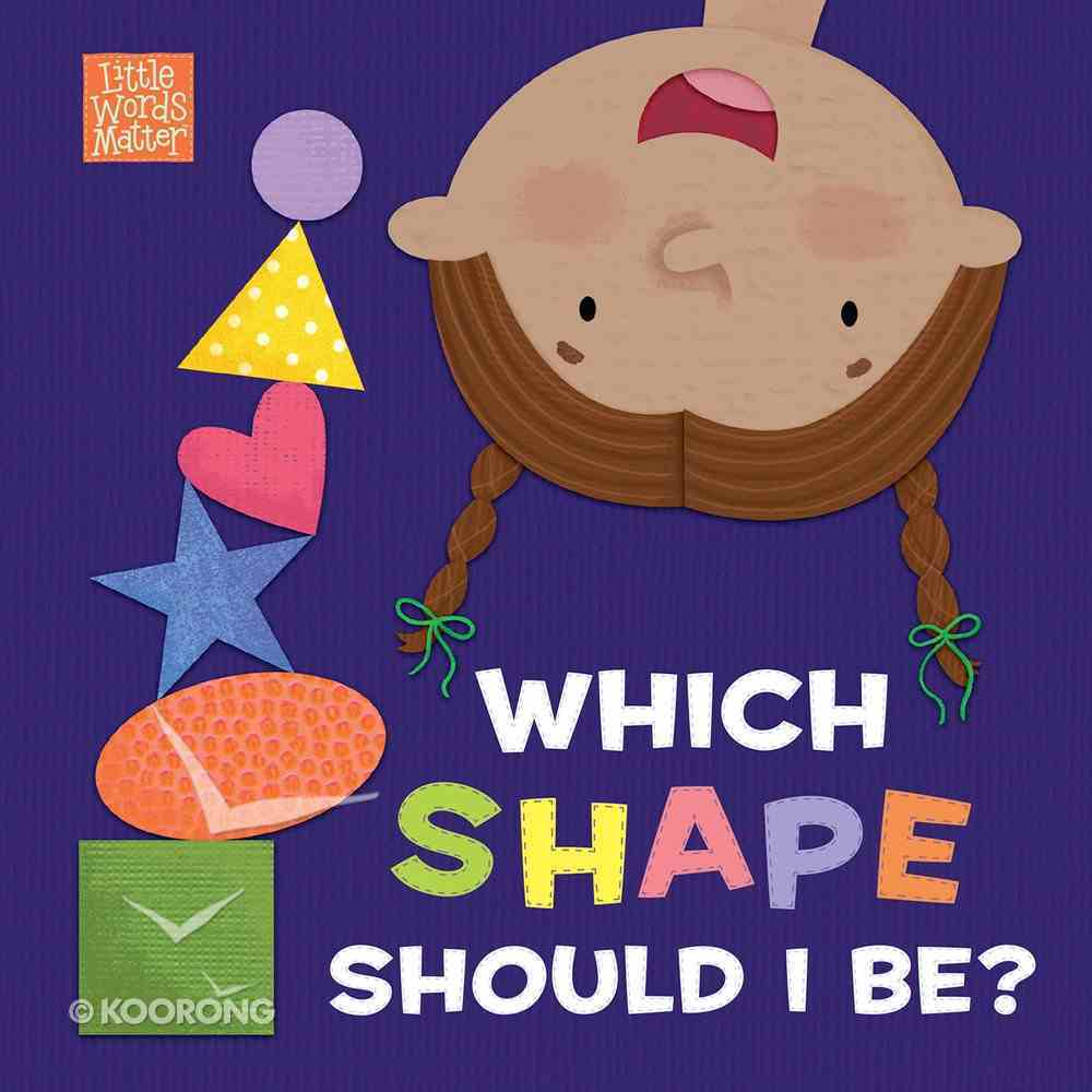 Which Shape Should I Be? (Little Words Matter Series) eBook