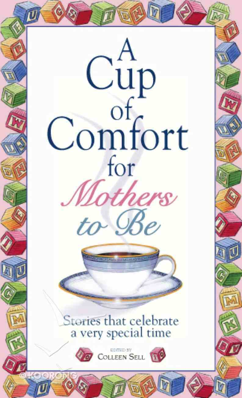 A Cup of Comfort For Mothers to Be eBook