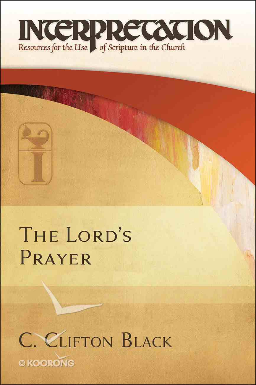 The Lord's Prayer (Interpretation: Resources For The Use Of Scripture In The Church Series) eBook