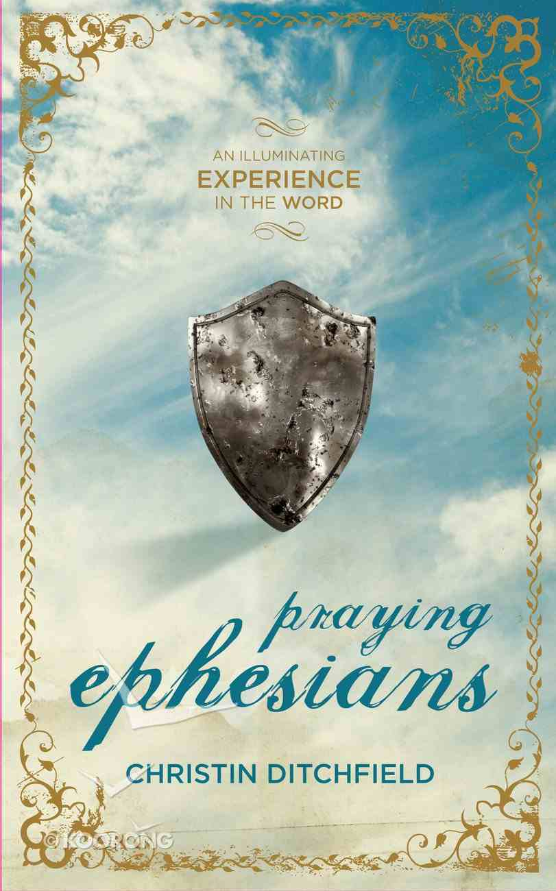Praying Ephesians (An Illuminating Experience In The Word Series) eBook