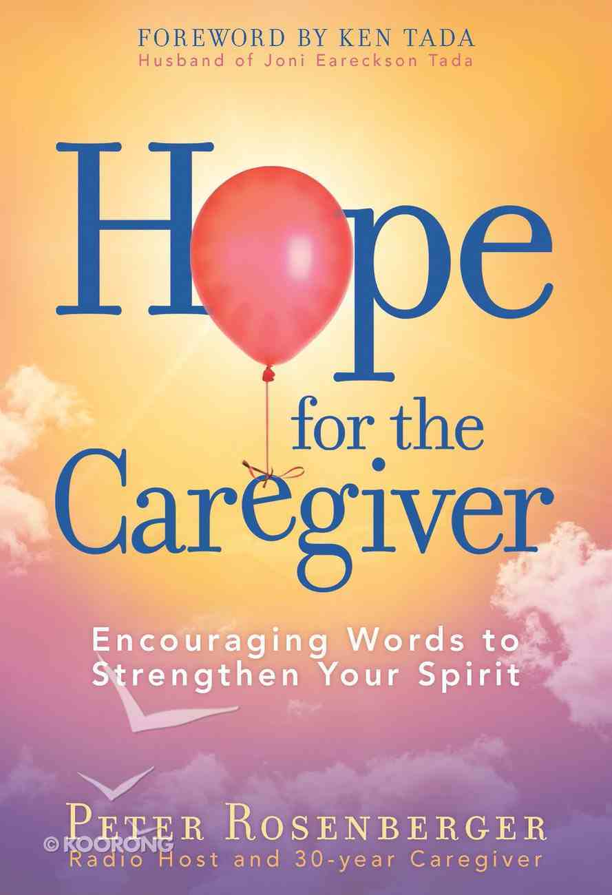Hope For the Caregiver: Encouraging Words to Strengthen Your Spirit eBook