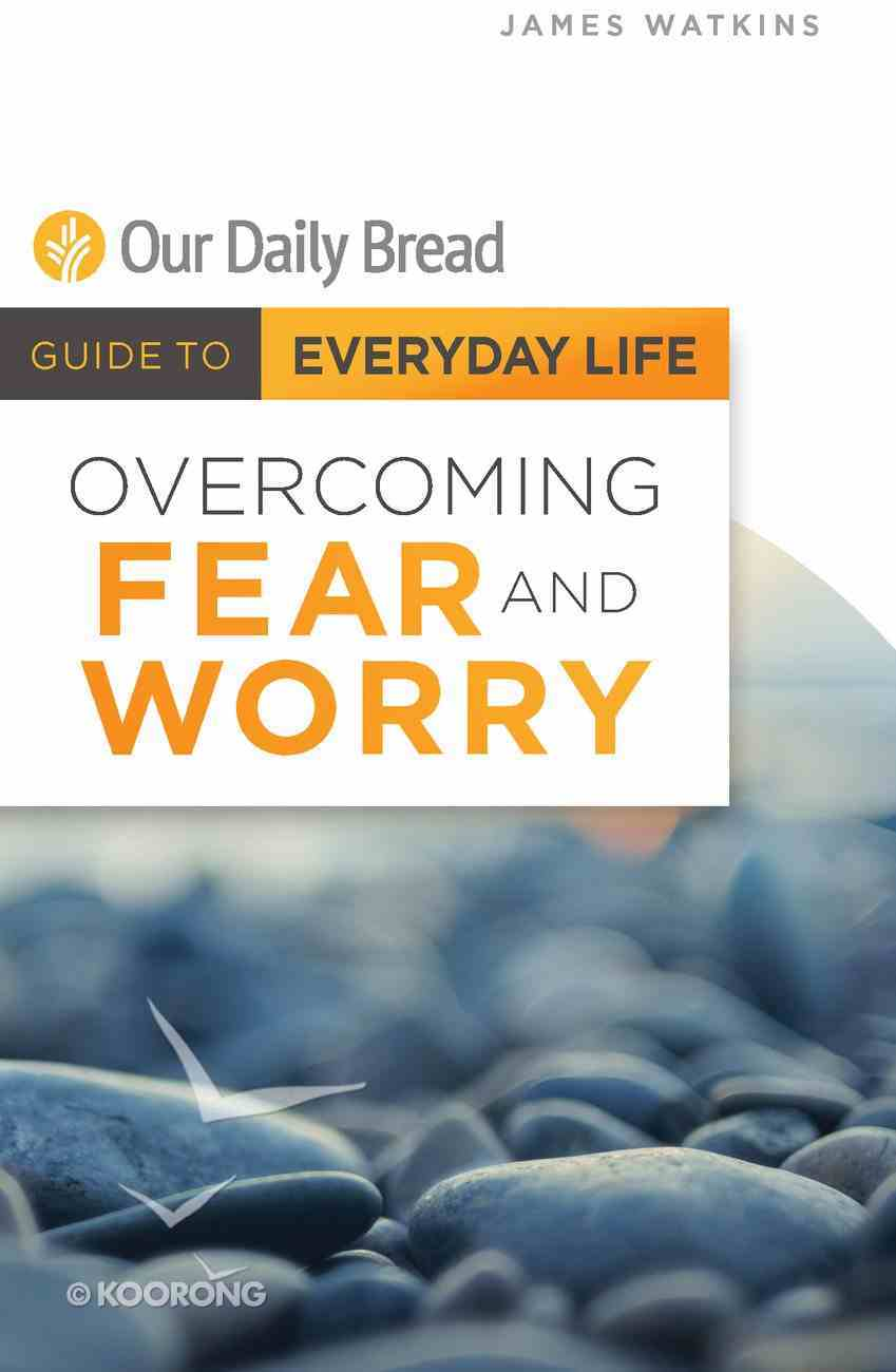 Overcoming Fear and Worry (Guide To Everyday Life (Our Daily Bread) Series) eBook