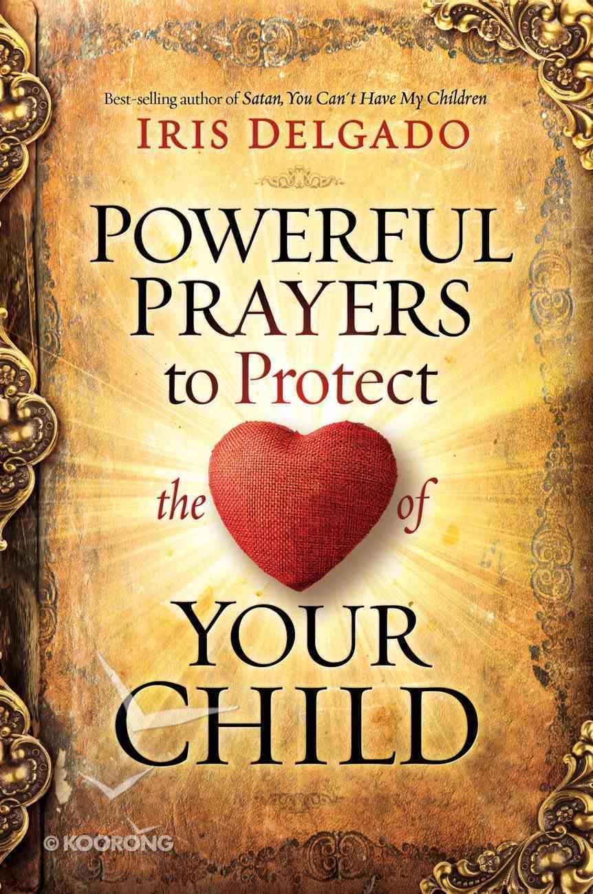 Powerful Prayers to Protect the Heart of Your Child eBook