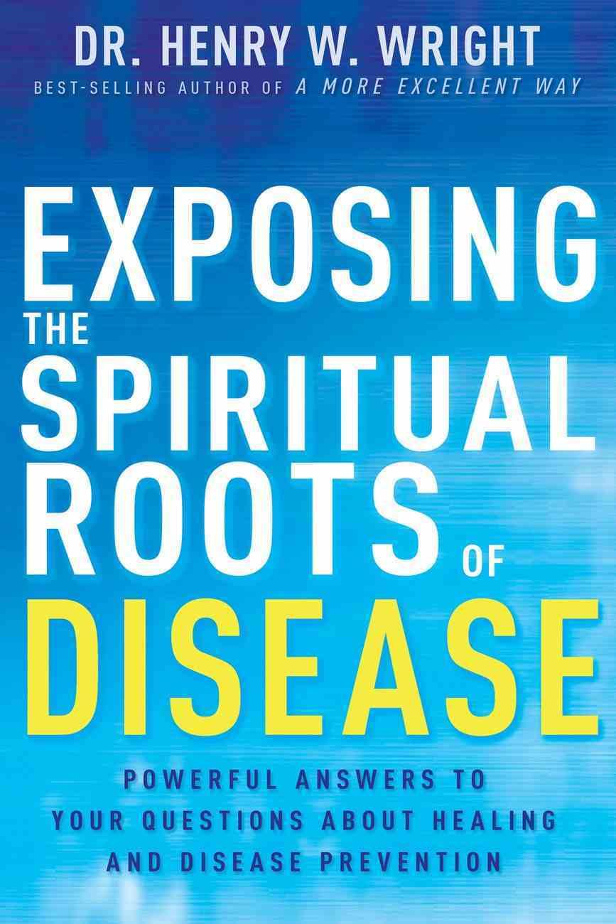Exposing the Spiritual Roots of Disease eBook