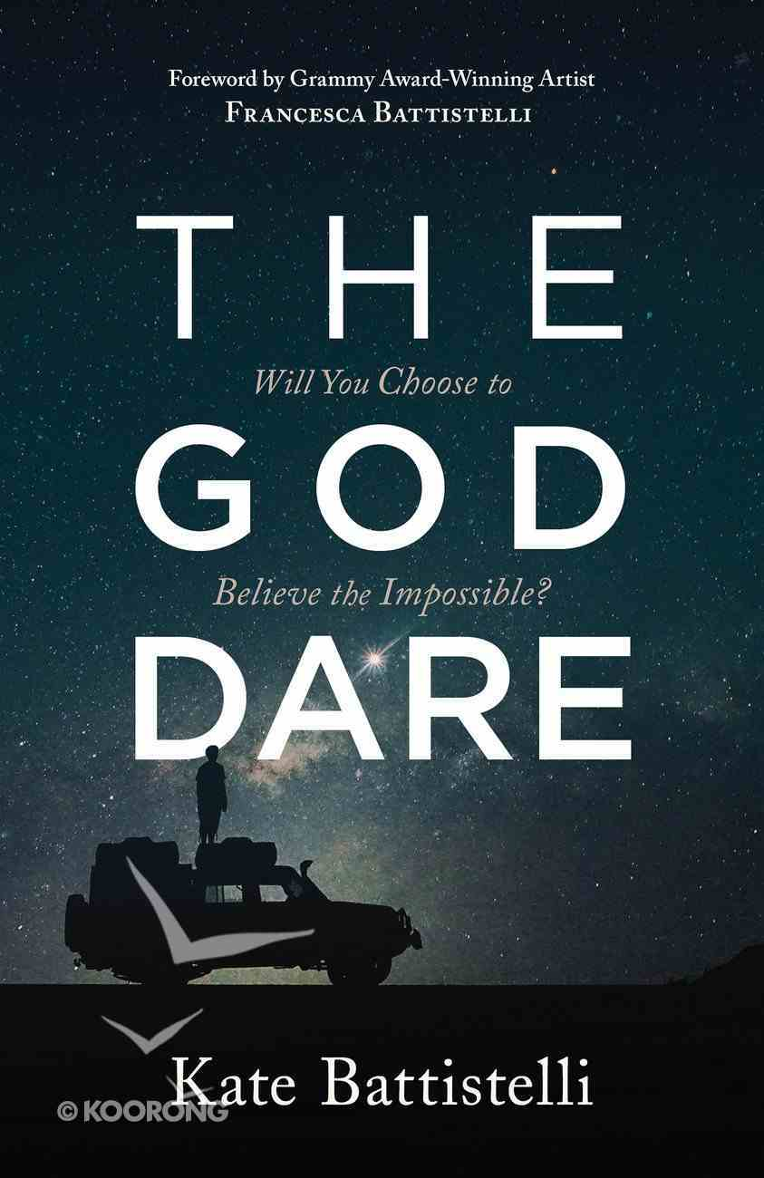 The God Dare: Will You Choose to Believe the Impossible? eBook